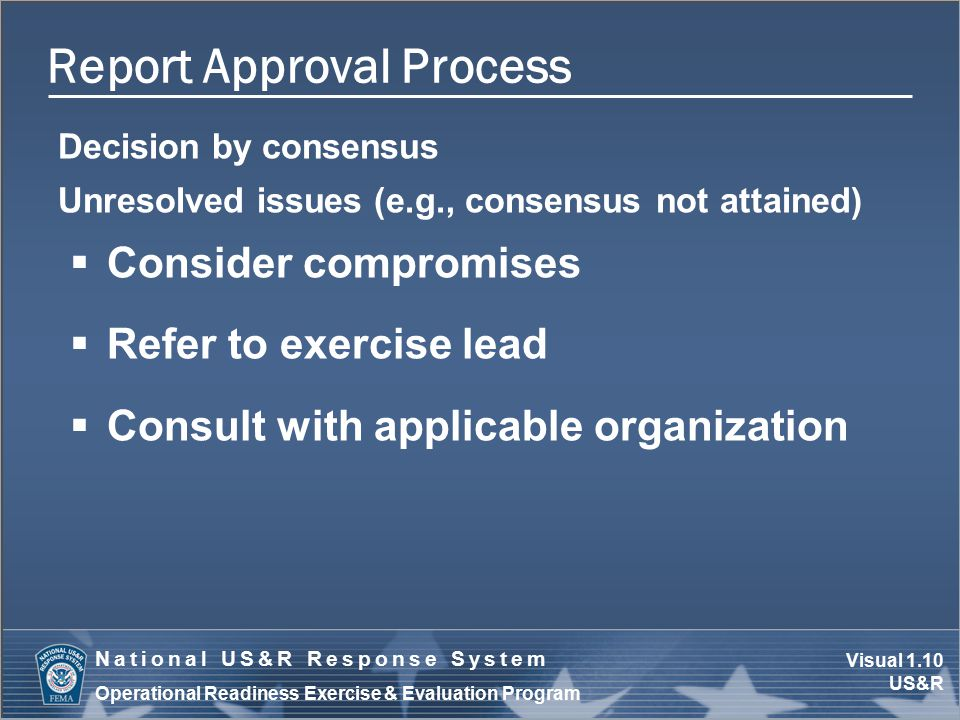Visual 1.10 US&R National US&R Response System Operational Readiness Exercise & Evaluation Program Report Approval Process Decision by consensus Unres