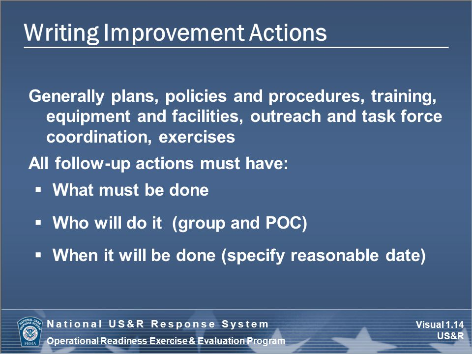 Visual 1.14 US&R National US&R Response System Operational Readiness Exercise & Evaluation Program Writing Improvement Actions Generally plans, polici