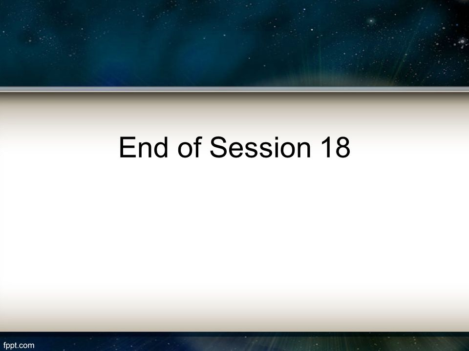 End of Session 18