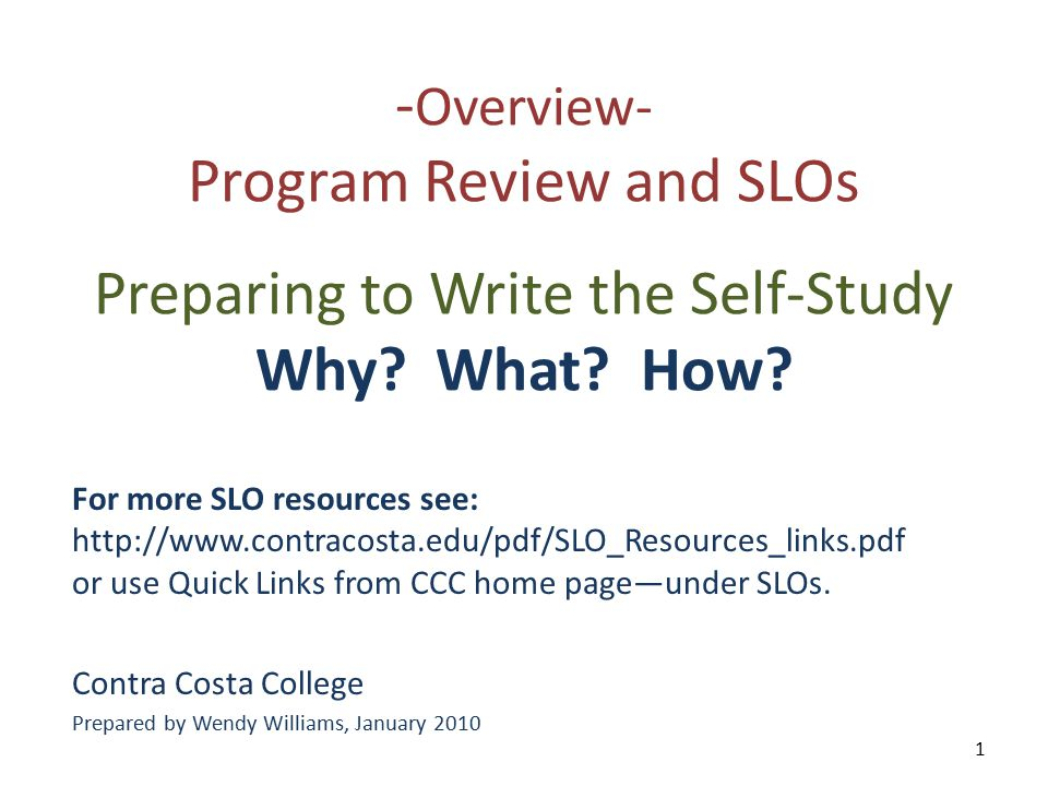 - Overview- Program Review and SLOs Preparing to Write the Self-Study Why.
