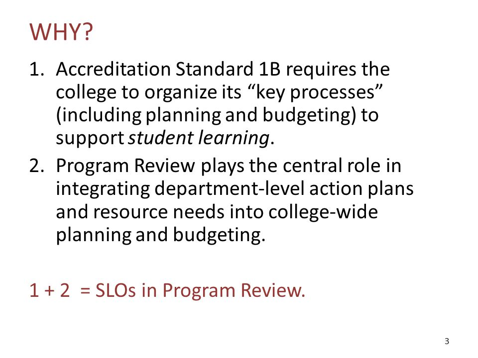 """WHY? 1.Accreditation Standard 1B requires the college to organize its """"key processes"""" (including planning and budgeting) to support student learning."""