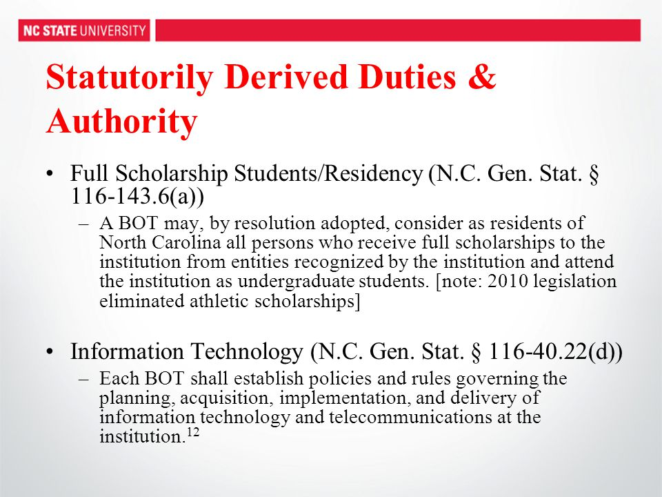 Statutorily Derived Duties & Authority Full Scholarship Students/Residency (N.C. Gen. Stat. § 116-143.6(a)) –A BOT may, by resolution adopted, conside