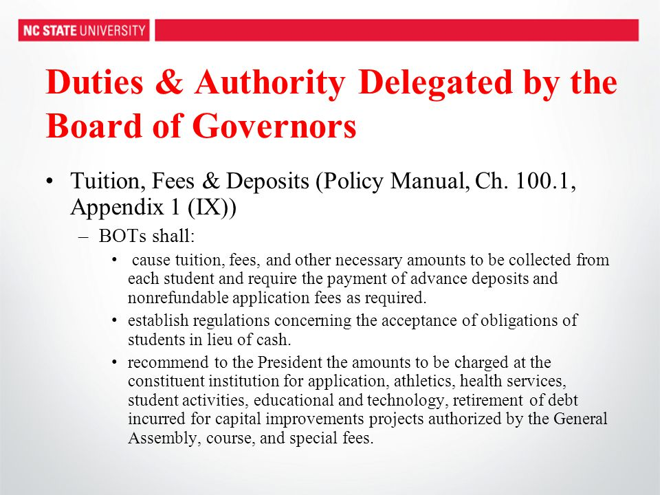 Duties & Authority Delegated by the Board of Governors Tuition, Fees & Deposits (Policy Manual, Ch. 100.1, Appendix 1 (IX)) –BOTs shall: cause tuition