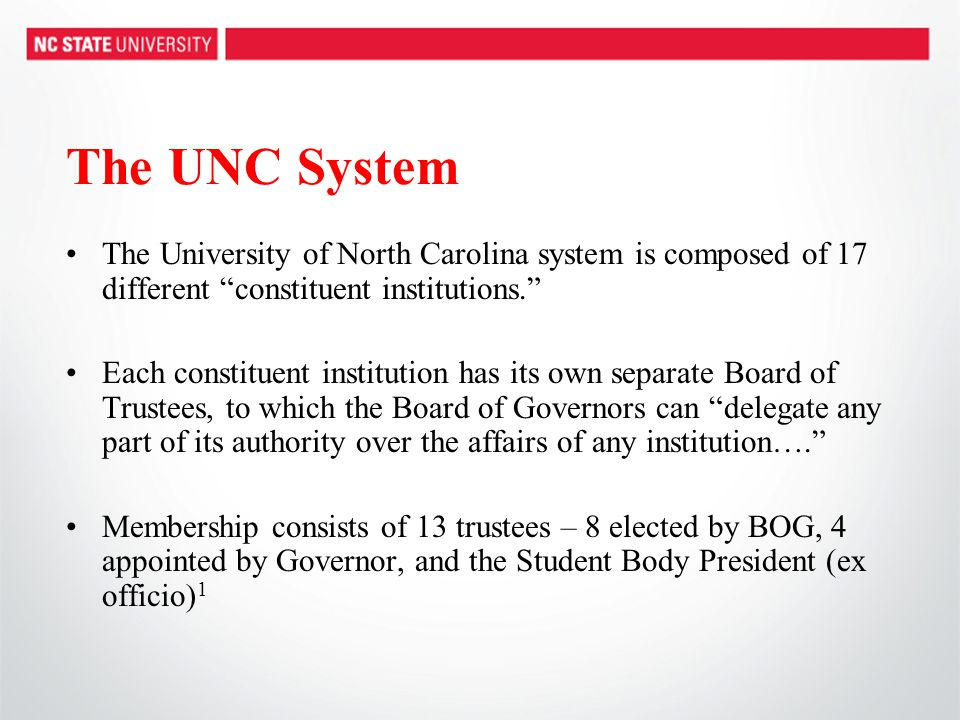"The UNC System The University of North Carolina system is composed of 17 different ""constituent institutions."" Each constituent institution has its ow"