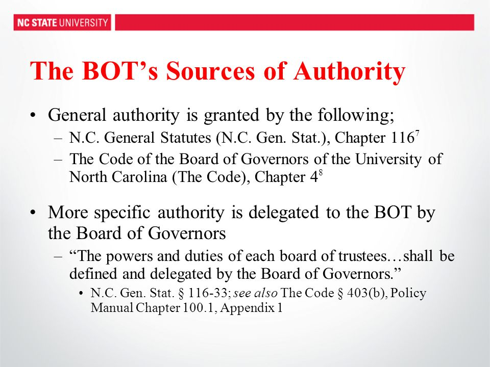 The BOT's Sources of Authority General authority is granted by the following; –N.C. General Statutes (N.C. Gen. Stat.), Chapter 116 7 –The Code of the