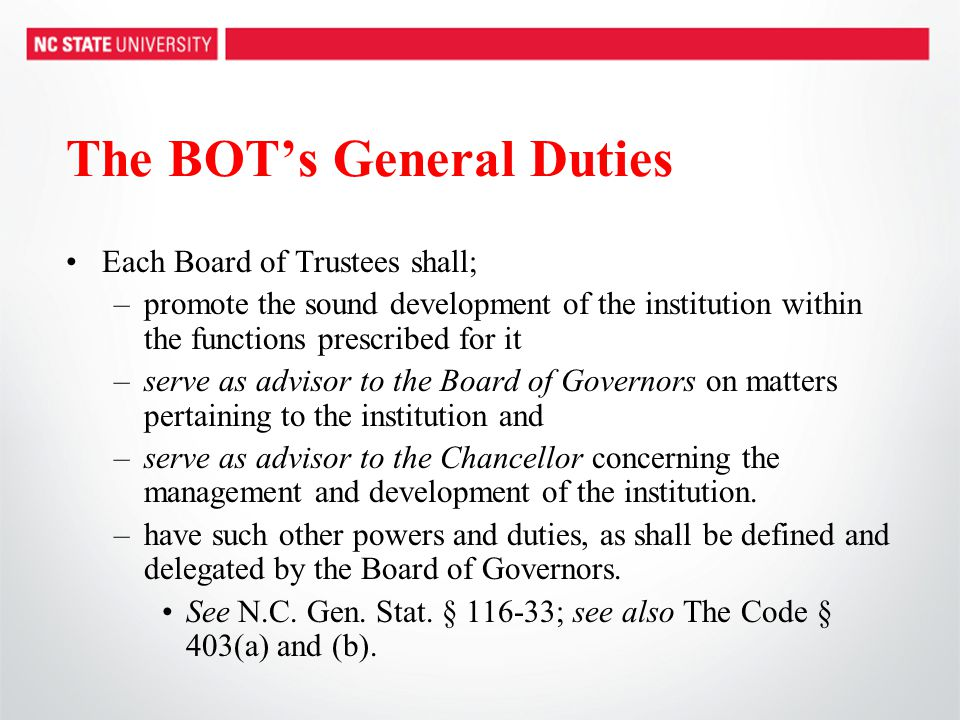 The BOT's General Duties Each Board of Trustees shall; –promote the sound development of the institution within the functions prescribed for it –serve