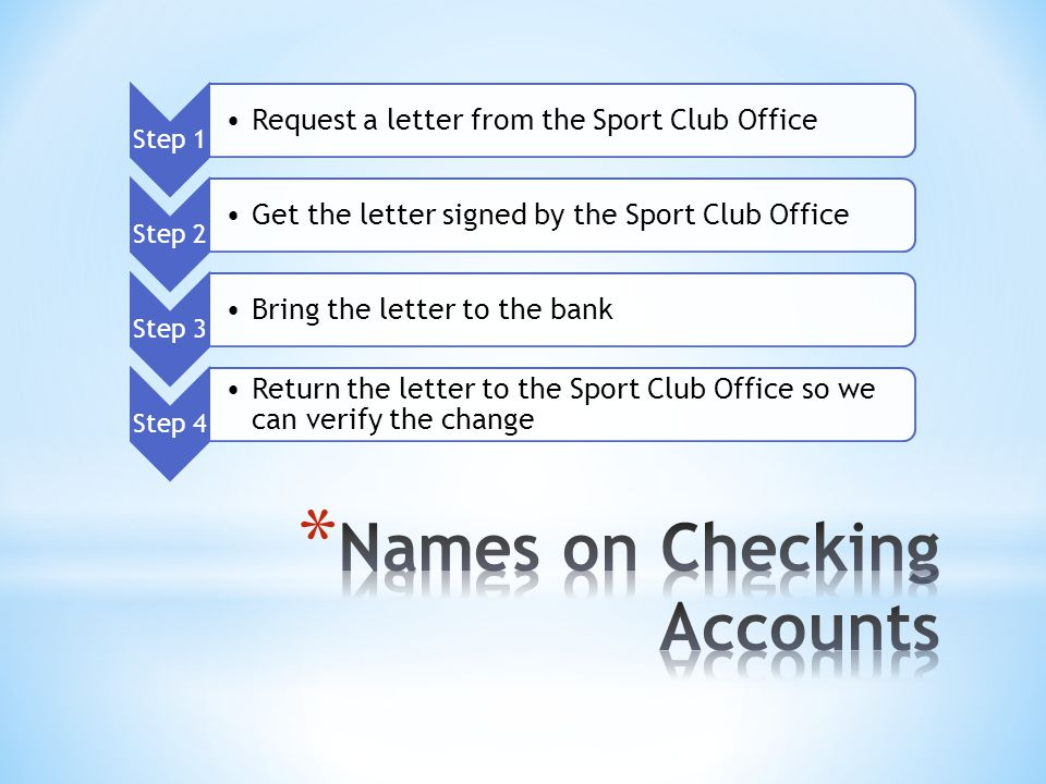 Step 1 Request a letter from the Sport Club Office Step 2 Get the letter signed by the Sport Club Office Step 3 Bring the letter to the bank Step 4 Re