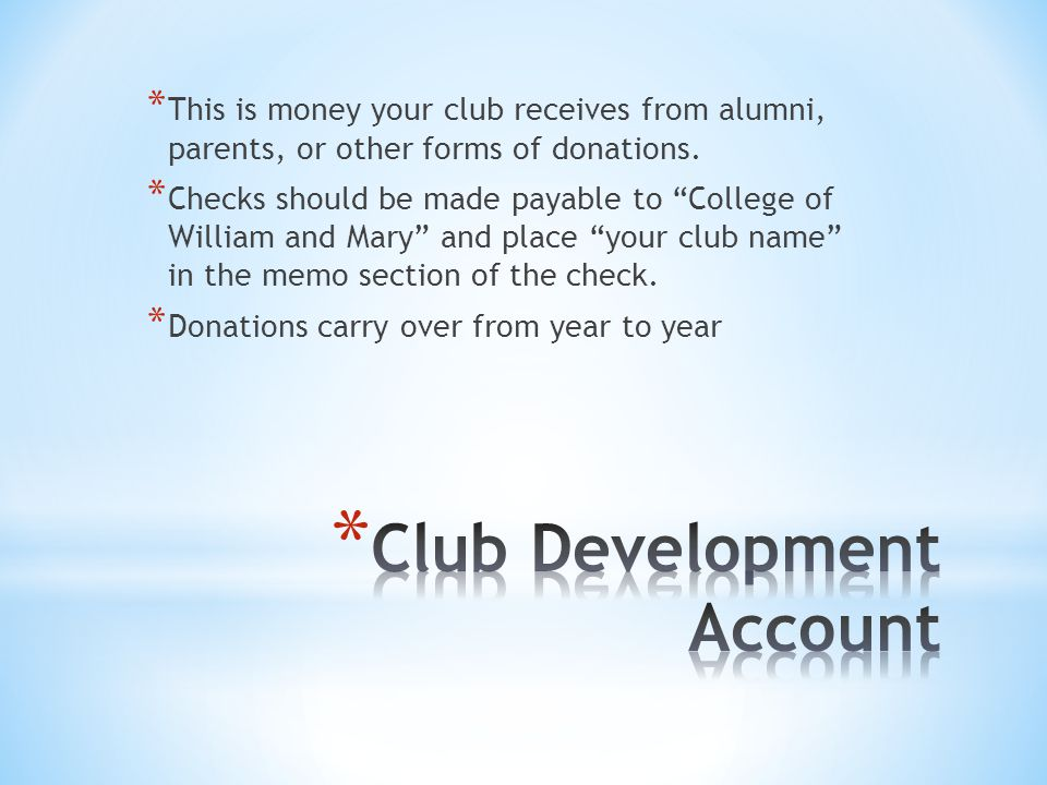 "* This is money your club receives from alumni, parents, or other forms of donations. * Checks should be made payable to ""College of William and Mary"""