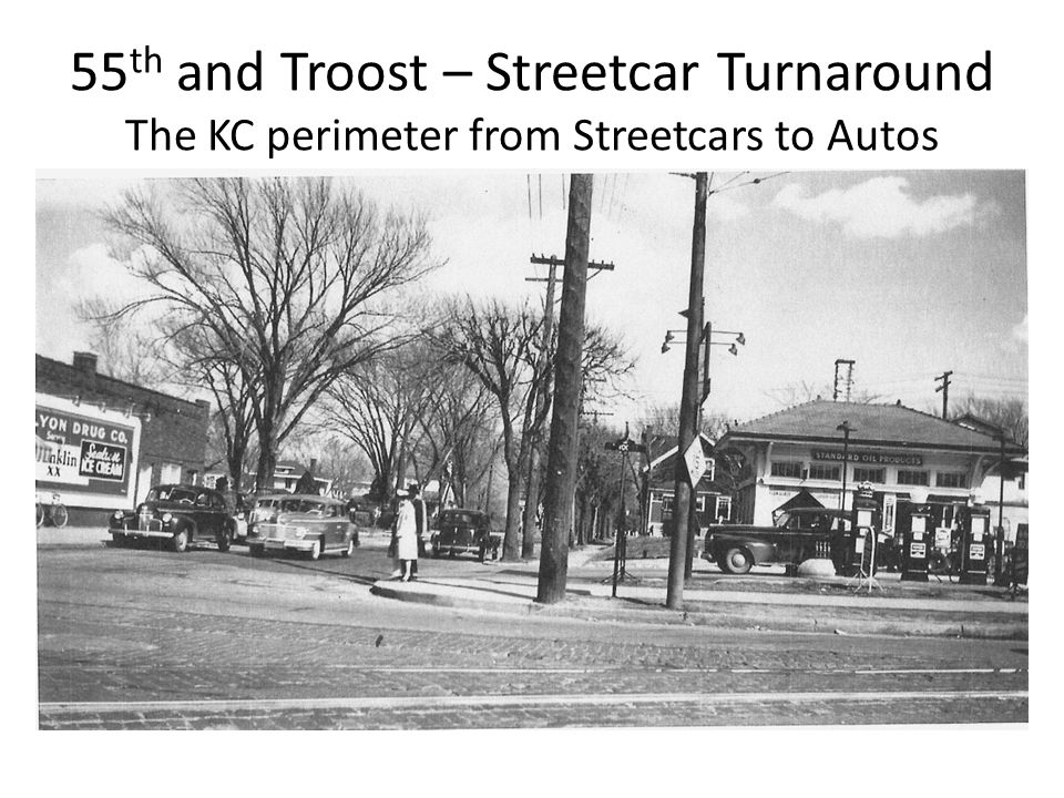 55 th and Troost – Streetcar Turnaround The KC perimeter from Streetcars to Autos