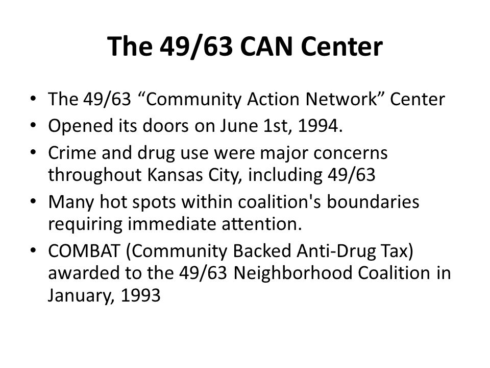 The 49/63 CAN Center The 49/63 Community Action Network Center Opened its doors on June 1st, 1994.