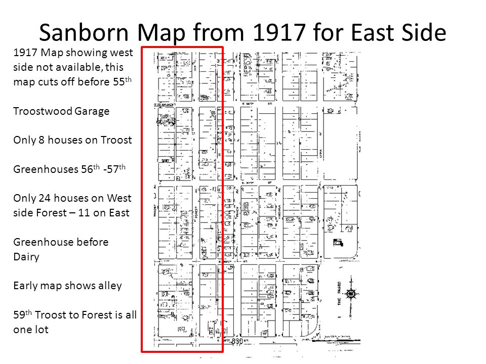 Sanborn Map from 1917 for East Side 1917 Map showing west side not available, this map cuts off before 55 th Troostwood Garage Only 8 houses on Troost Greenhouses 56 th -57 th Only 24 houses on West side Forest – 11 on East Greenhouse before Dairy Early map shows alley 59 th Troost to Forest is all one lot