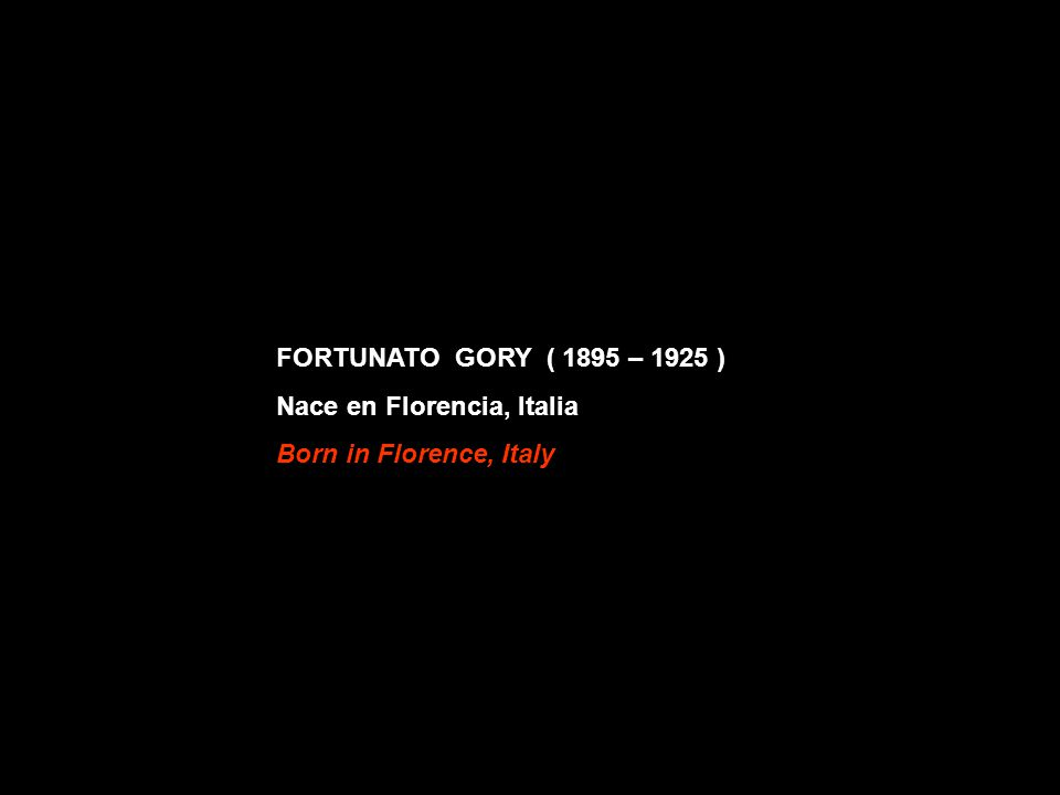 FORTUNATO GORY ( 1895 – 1925 ) Nace en Florencia, Italia Born in Florence, Italy