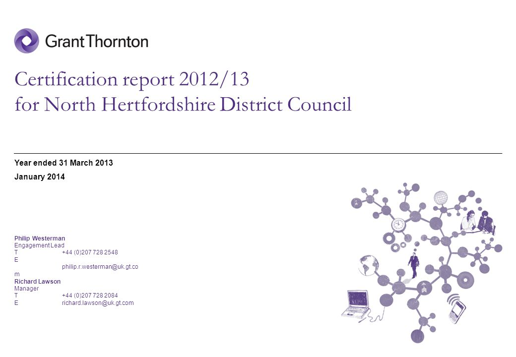 © 2013 Grant Thornton UK LLP | Certification work report for North Hertfordshire District Council | December 2013 2 Contents SectionPage 1.Executive summary3 2.Results of our certification work 6 Appendices A Details of claims and returns certified for 2012/139 B Action plan10 C Fees 11 Contents