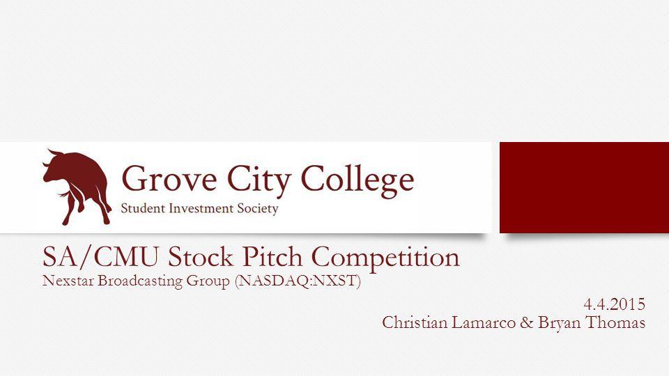 SA/CMU Stock Pitch Competition Nexstar Broadcasting Group (NASDAQ:NXST) 4.4.2015 Christian Lamarco & Bryan Thomas