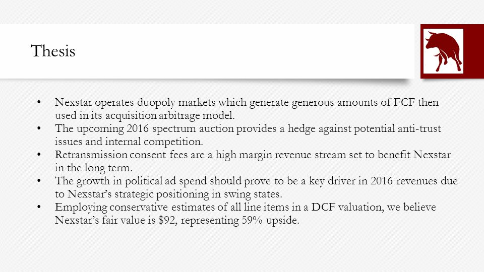 Thesis Nexstar operates duopoly markets which generate generous amounts of FCF then used in its acquisition arbitrage model.