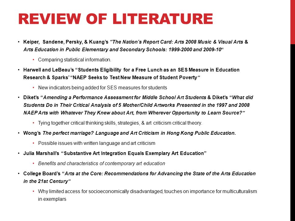 REVIEW OF LITERATURE Keiper, Sandene, Persky, & Kuang's The Nation's Report Card: Arts 2008 Music & Visual Arts & Arts Education in Public Elementary and Secondary Schools: 1999-2000 and 2009-10 Comparing statistical information.