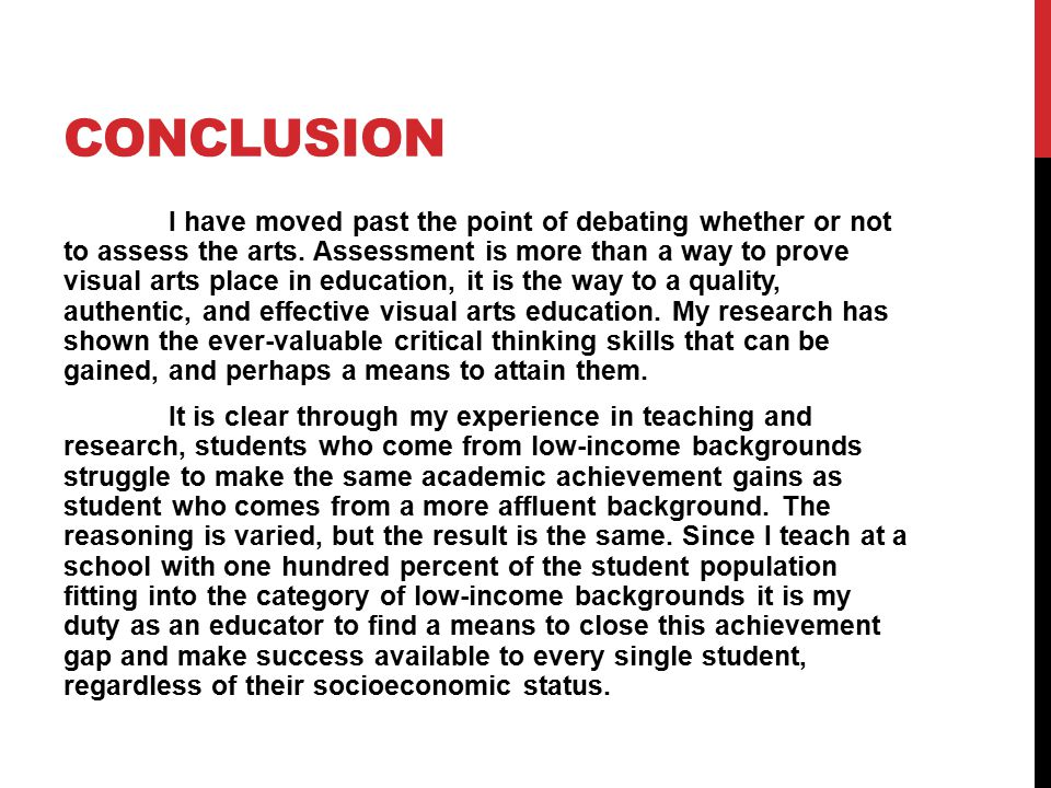 CONCLUSION I have moved past the point of debating whether or not to assess the arts.