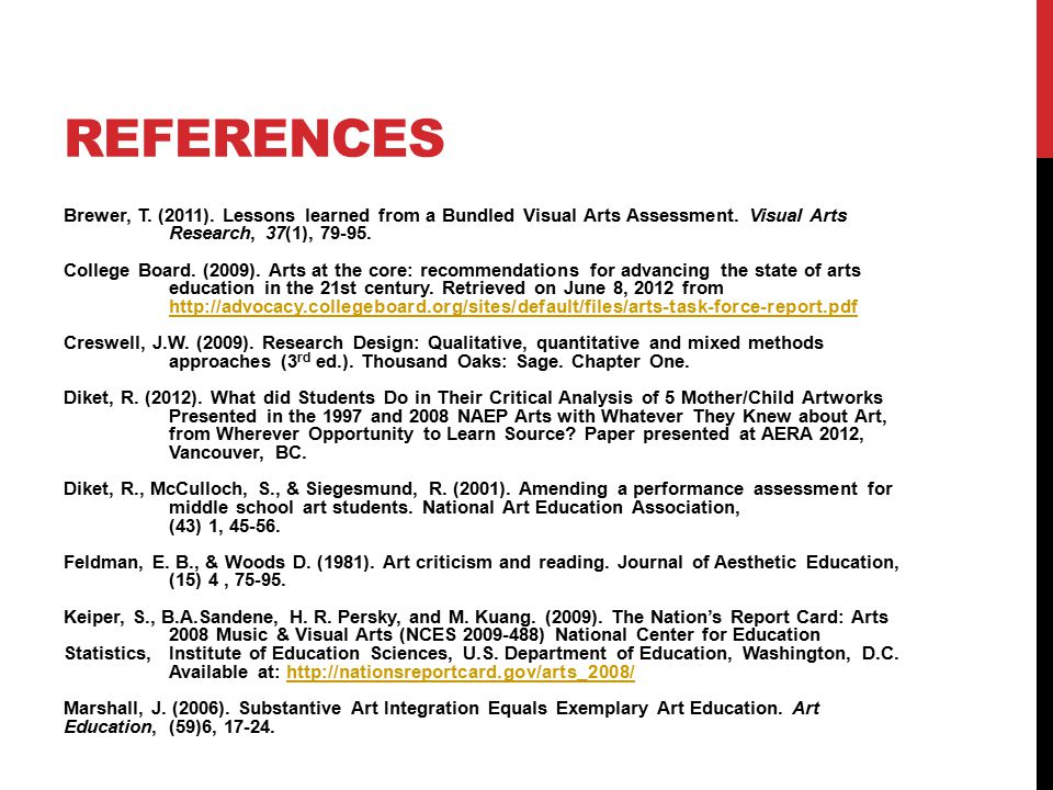 REFERENCES Brewer, T. (2011). Lessons learned from a Bundled Visual Arts Assessment.