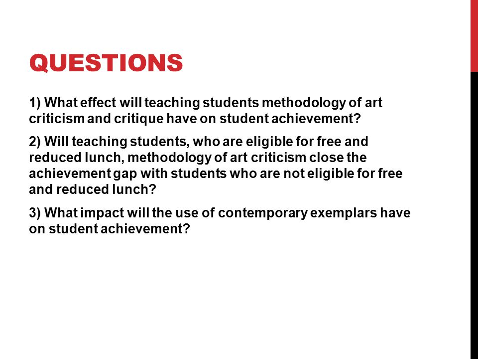 QUESTIONS 1) What effect will teaching students methodology of art criticism and critique have on student achievement? 2) Will teaching students, who