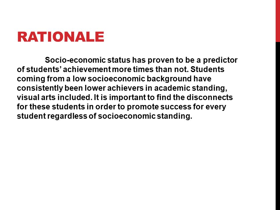 RATIONALE Socio-economic status has proven to be a predictor of students' achievement more times than not.