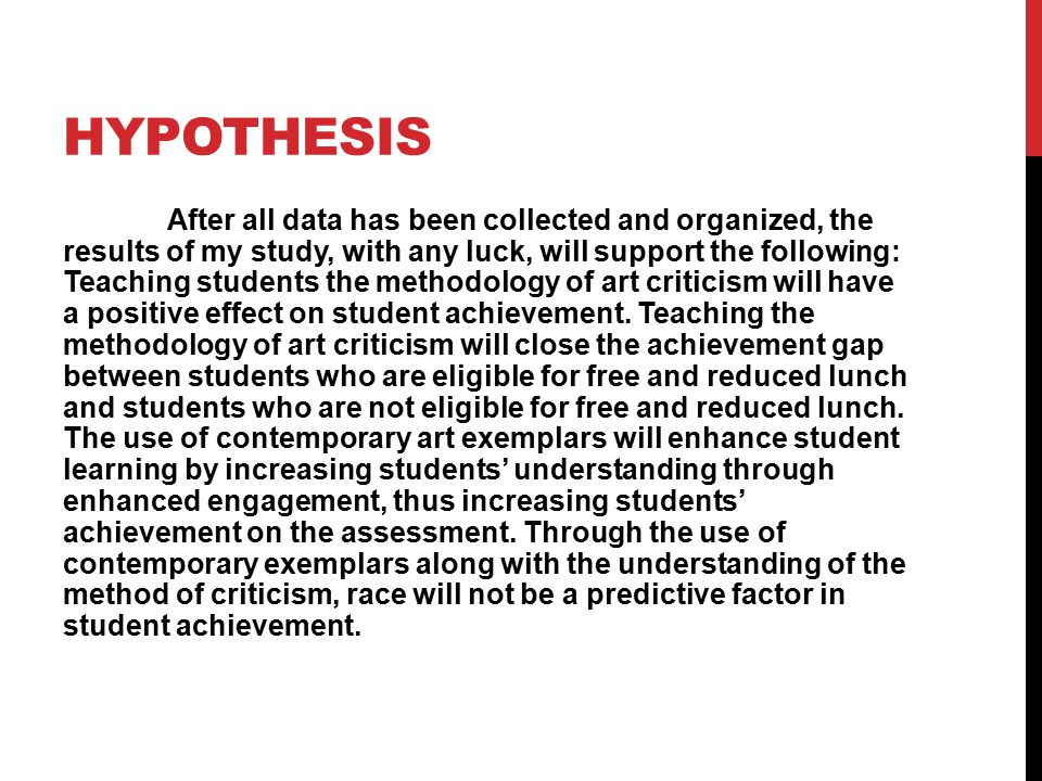 HYPOTHESIS After all data has been collected and organized, the results of my study, with any luck, will support the following: Teaching students the
