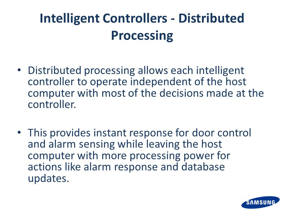 Intelligent Controllers - Distributed Processing Distributed processing allows each intelligent controller to operate independent of the host computer with most of the decisions made at the controller.
