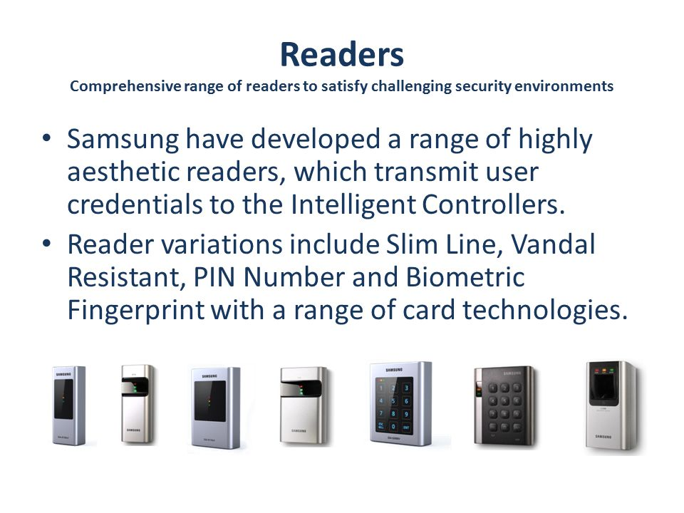 Samsung have developed a range of highly aesthetic readers, which transmit user credentials to the Intelligent Controllers.