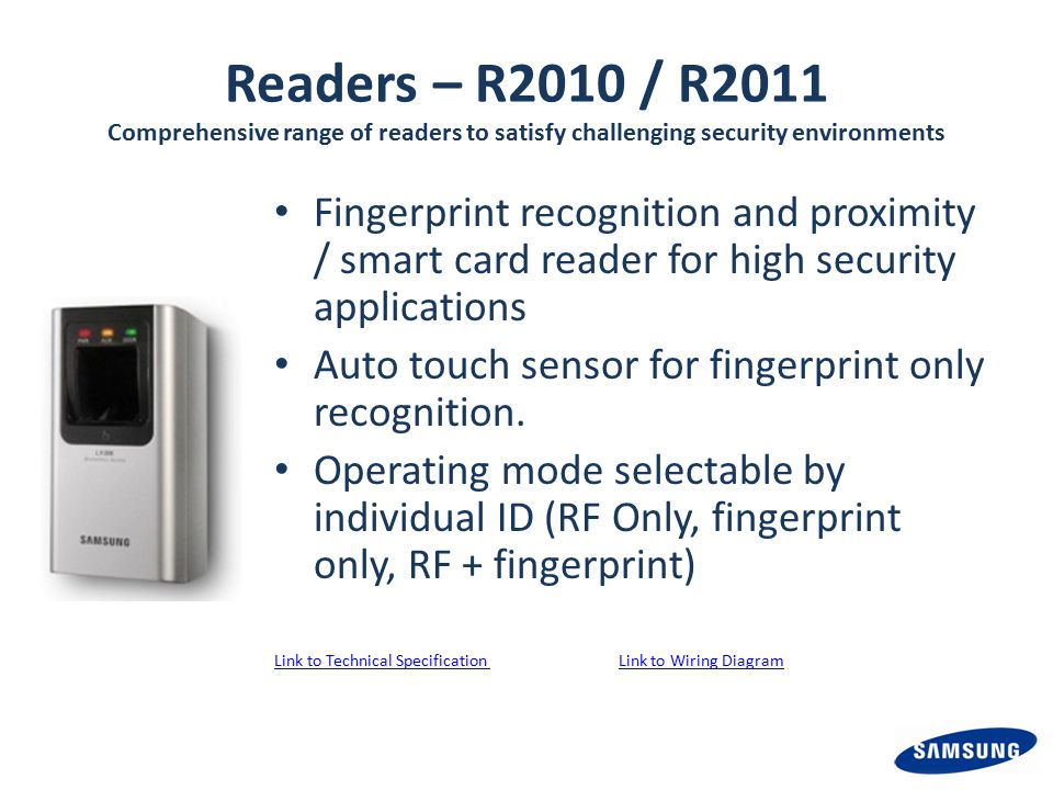 Readers – R2010 / R2011 Comprehensive range of readers to satisfy challenging security environments Fingerprint recognition and proximity / smart card reader for high security applications Auto touch sensor for fingerprint only recognition.