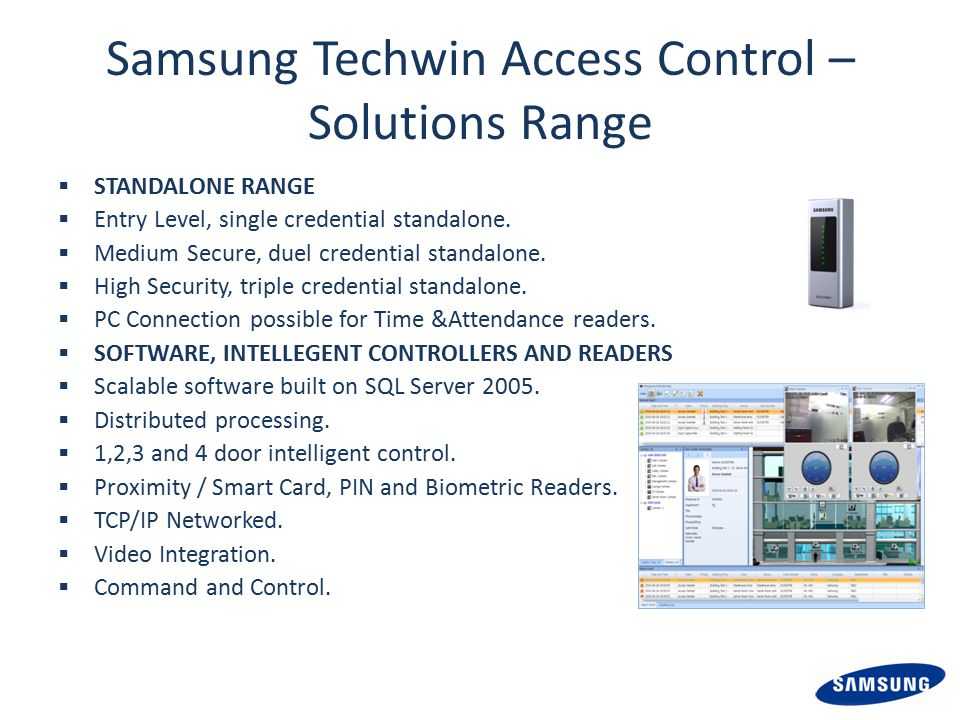 Samsung Techwin Access Control – Solutions Range  STANDALONE RANGE  Entry Level, single credential standalone.