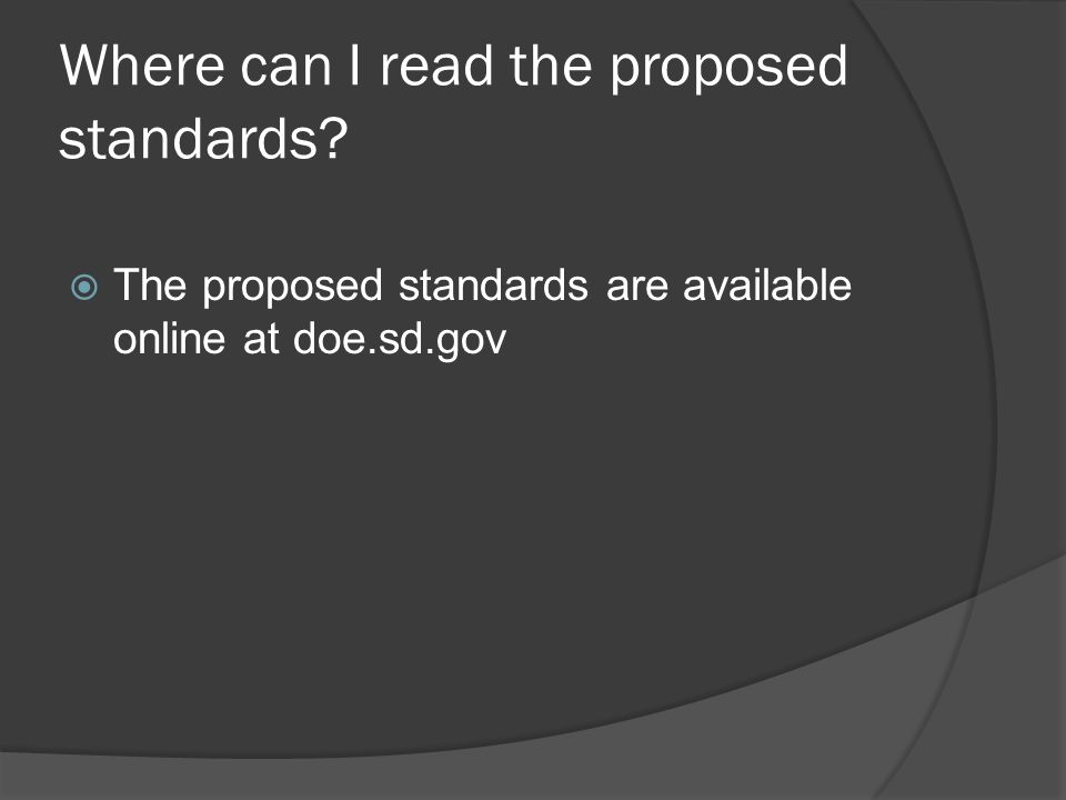 Where can I read the proposed standards?  The proposed standards are available online at doe.sd.gov
