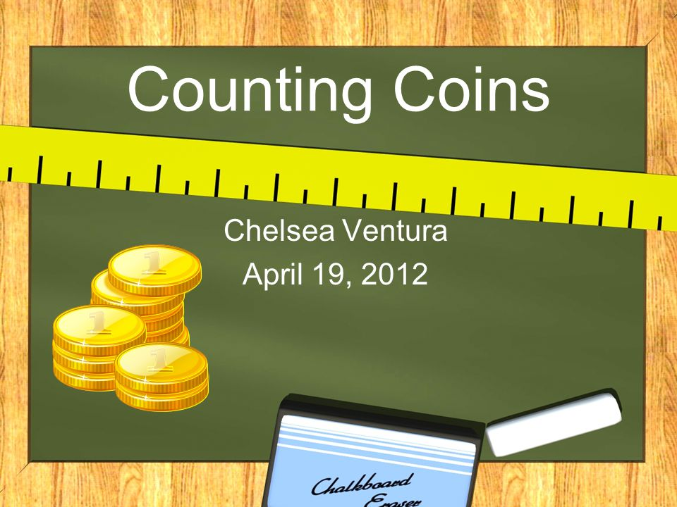 Counting Coins Chelsea Ventura April 19, 2012