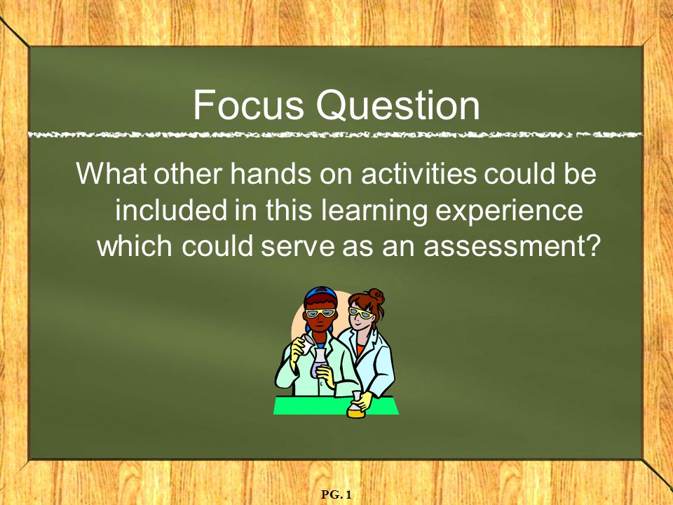 Focus Question What other hands on activities could be included in this learning experience which could serve as an assessment.