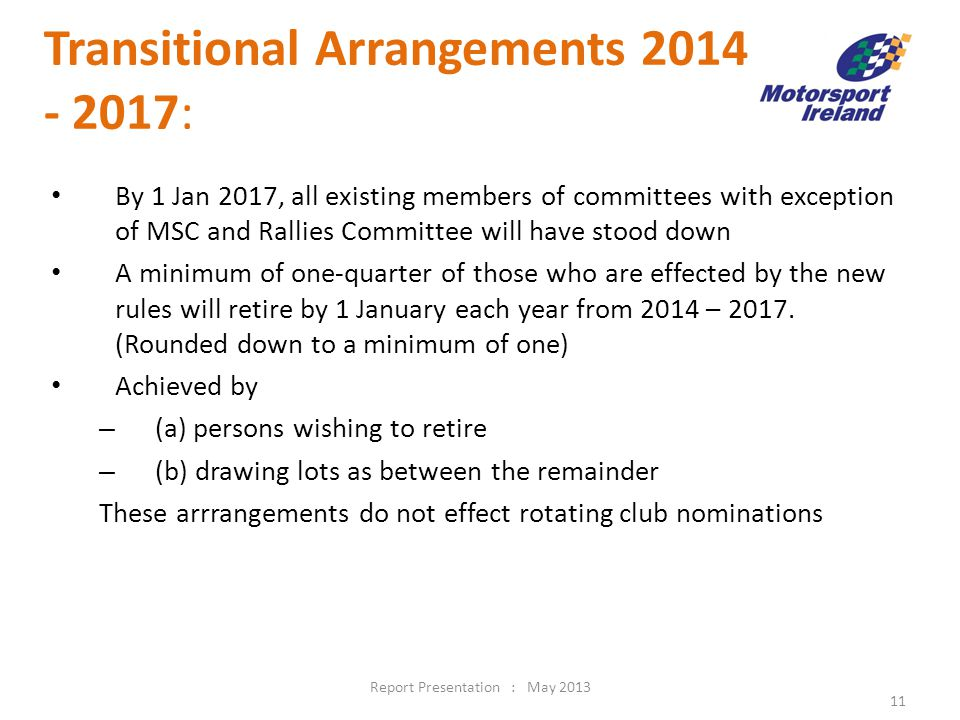 Transitional Arrangements 2014 - 2017: By 1 Jan 2017, all existing members of committees with exception of MSC and Rallies Committee will have stood down A minimum of one-quarter of those who are effected by the new rules will retire by 1 January each year from 2014 – 2017.