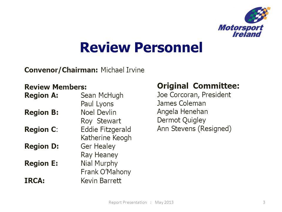 Report Presentation : May 20133 Review Personnel Convenor/Chairman: Michael Irvine Review Members: Region A:Sean McHugh Paul Lyons Region B: Noel Devl