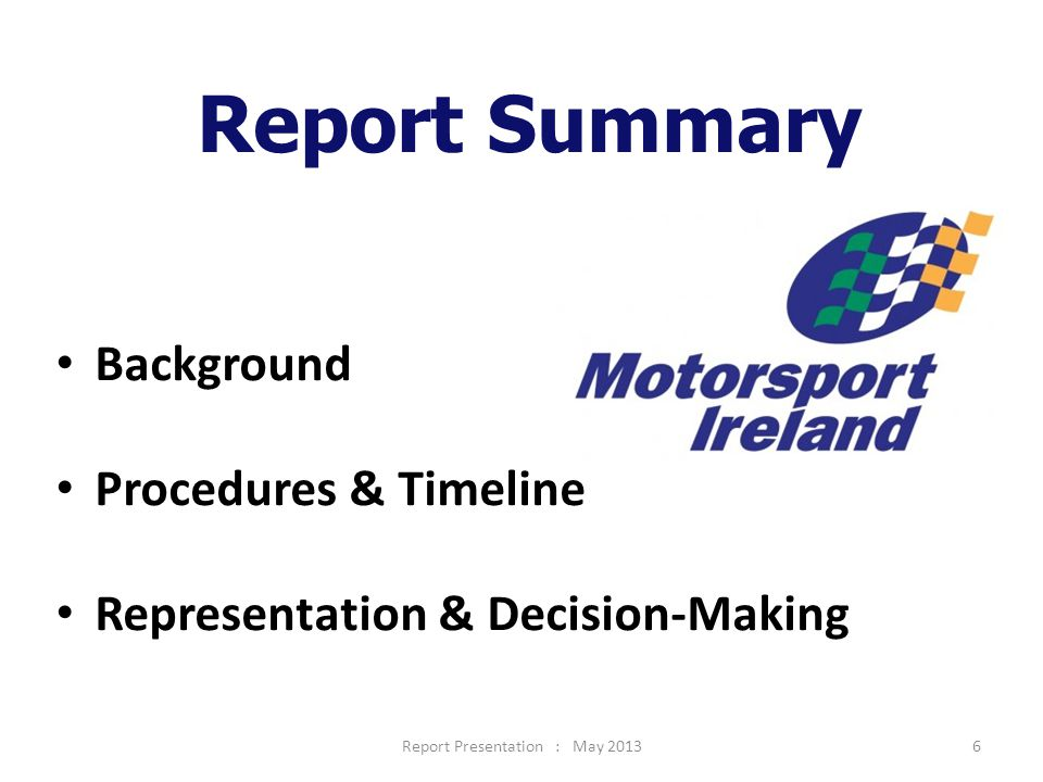 6 Report Summary Background Procedures & Timeline Representation & Decision-Making Report Presentation : May 2013