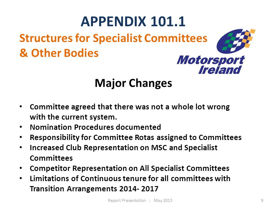 9 APPENDIX 101.1 Structures for Specialist Committees & Other Bodies Major Changes Committee agreed that there was not a whole lot wrong with the current system.
