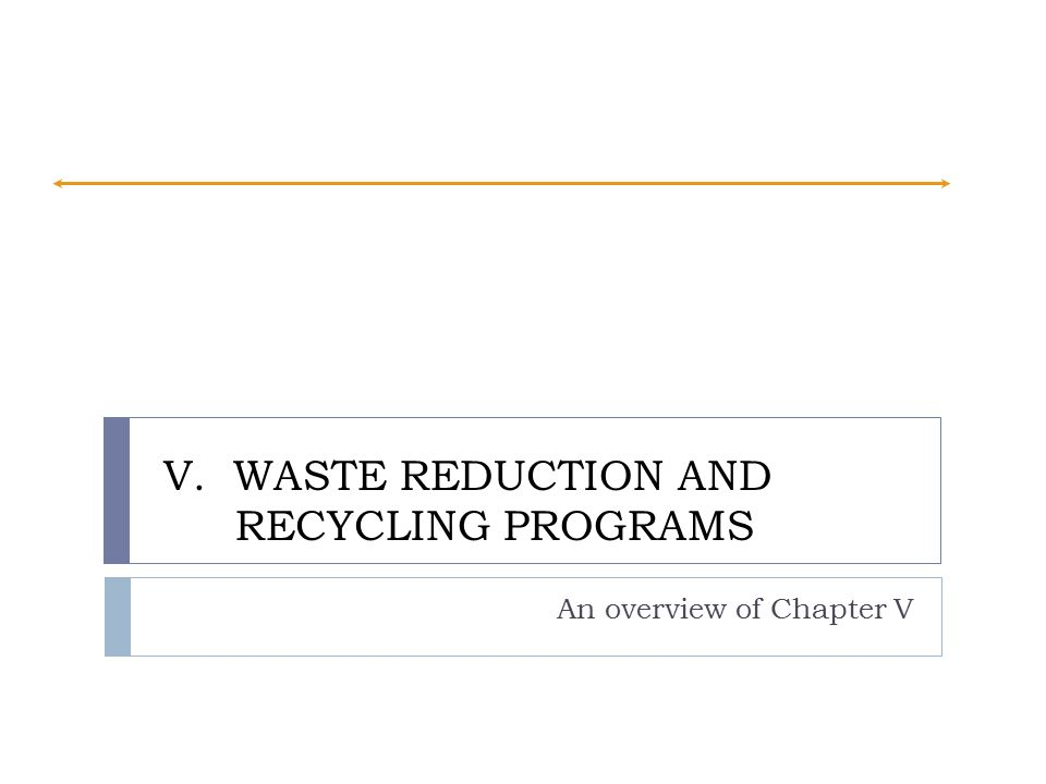 V. WASTE REDUCTION AND RECYCLING PROGRAMS An overview of Chapter V