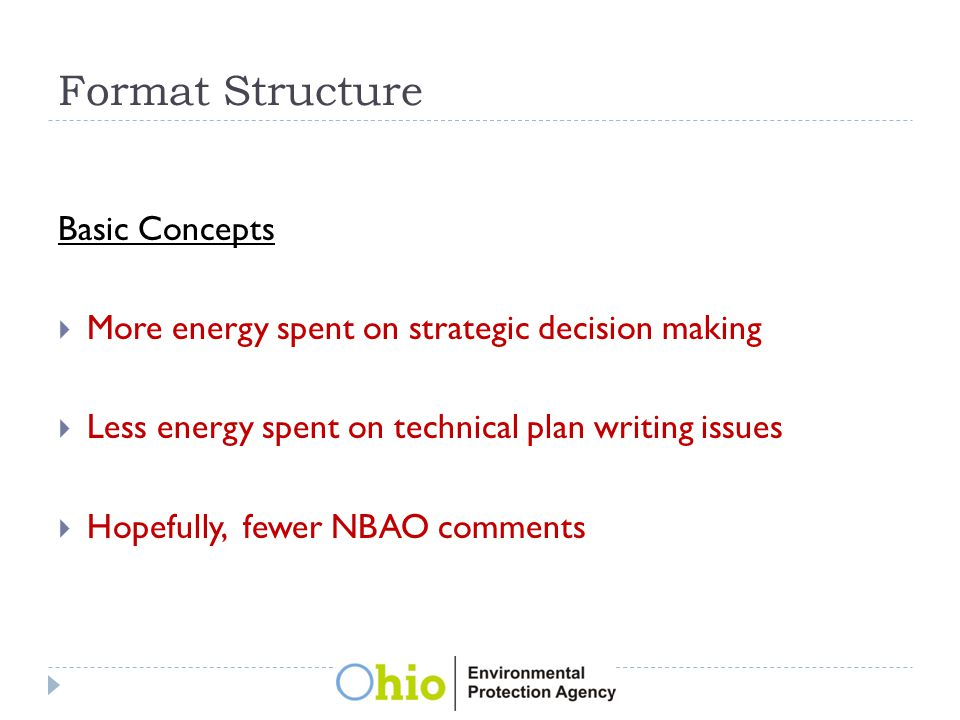 Format Structure Basic Concepts  More energy spent on strategic decision making  Less energy spent on technical plan writing issues  Hopefully, fewer NBAO comments