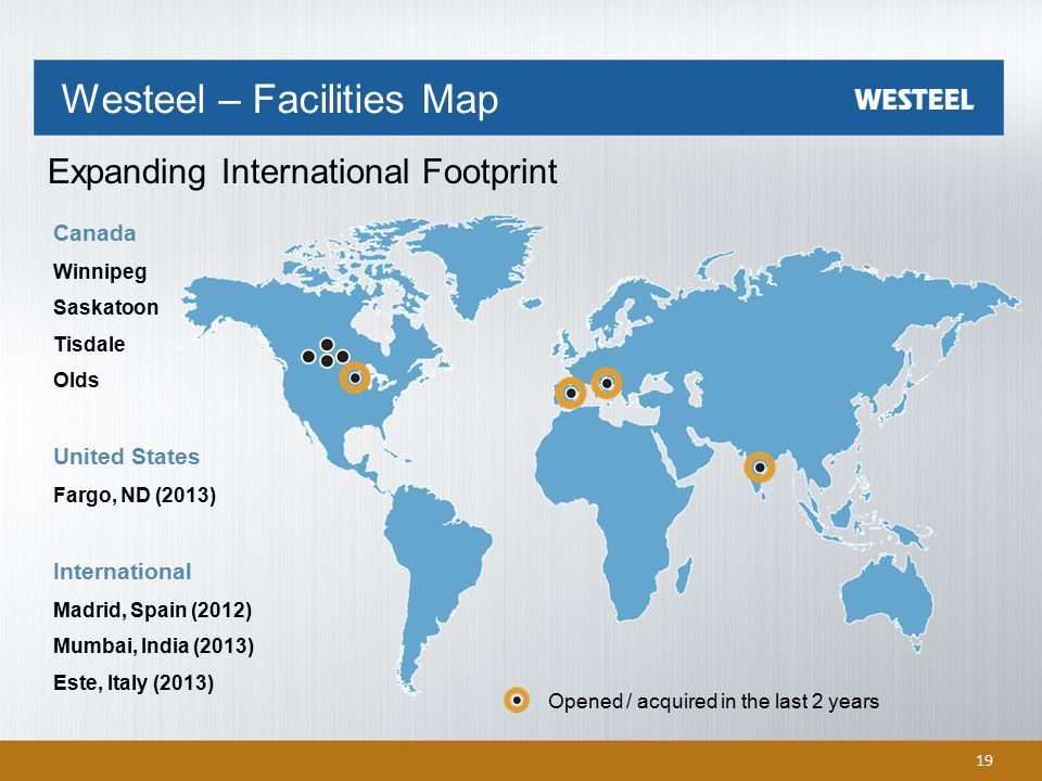 Westeel – Facilities Map Expanding International Footprint 19 Canada Winnipeg Saskatoon Tisdale Olds United States Fargo, ND (2013) International Madrid, Spain (2012) Mumbai, India (2013) Este, Italy (2013) Opened / acquired in the last 2 years