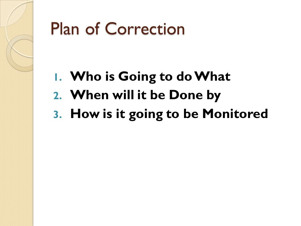 Plan of Correction 1. Who is Going to do What 2. When will it be Done by 3.
