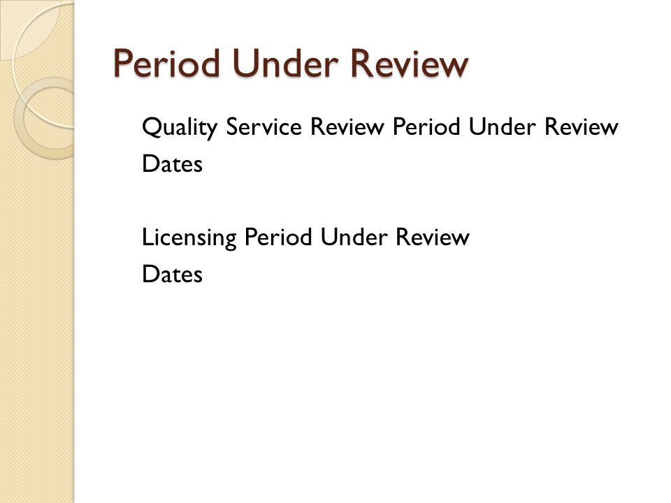 Period Under Review Quality Service Review Period Under Review Dates Licensing Period Under Review Dates