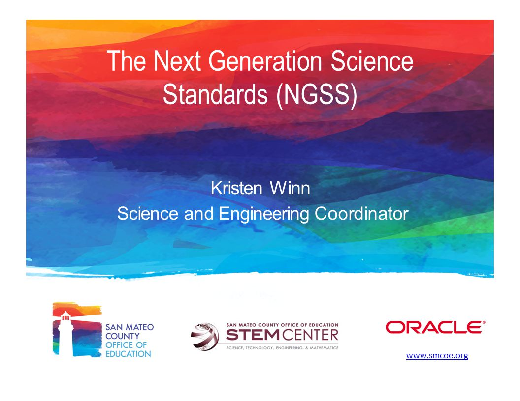 www.smcoe.org Next Genera<on S cience Standards 201120122013 2014 Design PhaseAwareness Phase State BeginCA Adop8on Science of NGSS Framework Middle School Sequence Step 1: Vision for Science Step 2: Develop NGSS