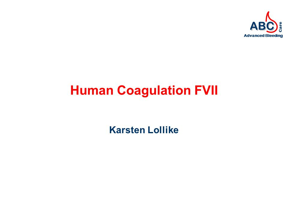 ABC Advanced Bleeding Care Human Coagulation FVII Karsten Lollike