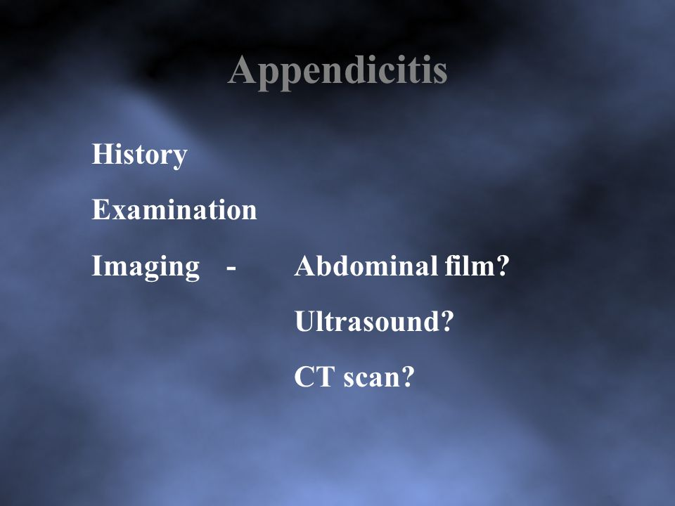 Appendicitis History Examination Imaging-Abdominal film Ultrasound CT scan