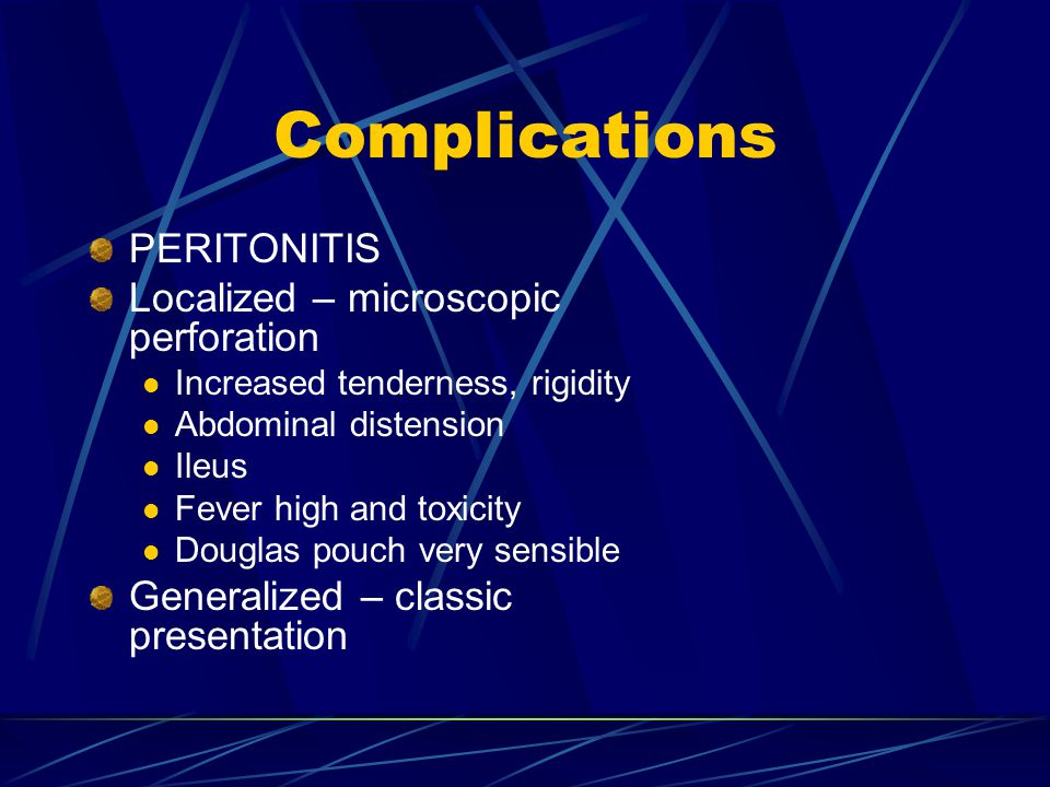 Complications PERITONITIS Localized – microscopic perforation Increased tenderness, rigidity Abdominal distension Ileus Fever high and toxicity Douglas pouch very sensible Generalized – classic presentation