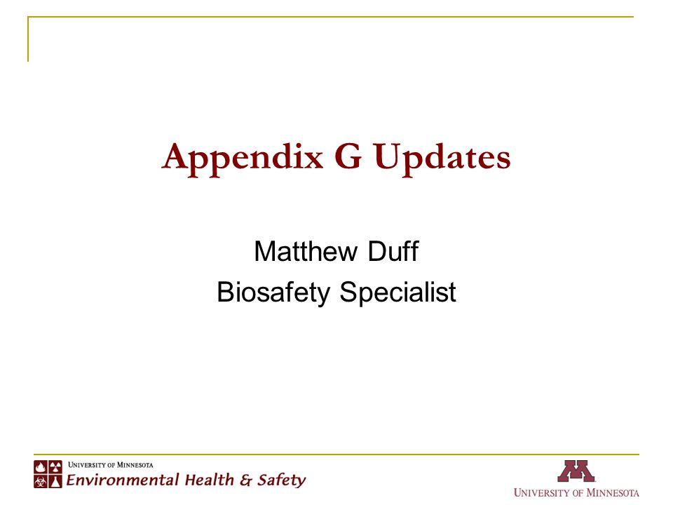 Appendix G Updates Matthew Duff Biosafety Specialist