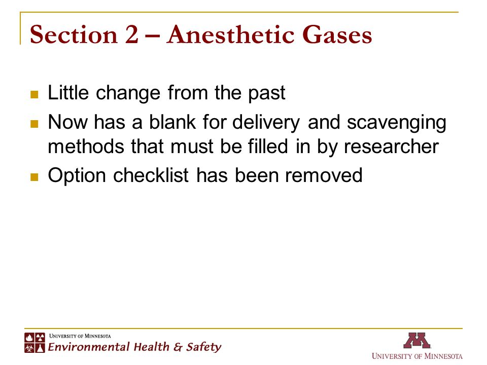 Section 2 – Anesthetic Gases Little change from the past Now has a blank for delivery and scavenging methods that must be filled in by researcher Option checklist has been removed