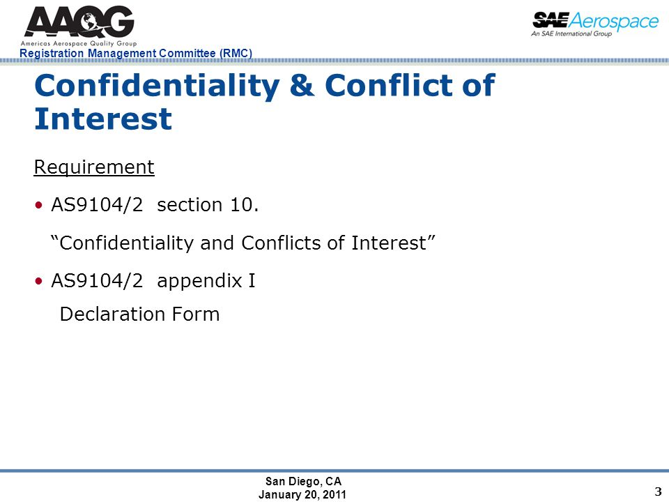 "San Diego, CA January 20, 2011 Registration Management Committee (RMC) 3 Confidentiality & Conflict of Interest Requirement AS9104/2 section 10. ""Conf"