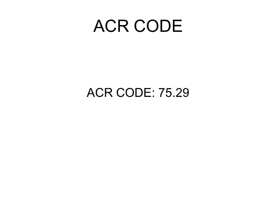 ACR CODE ACR CODE: 75.29