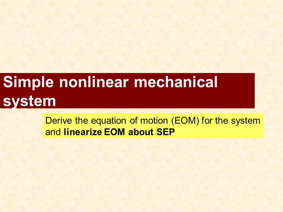 Simple nonlinear mechanical system Derive the equation of motion (EOM) for the system and linearize EOM about SEP